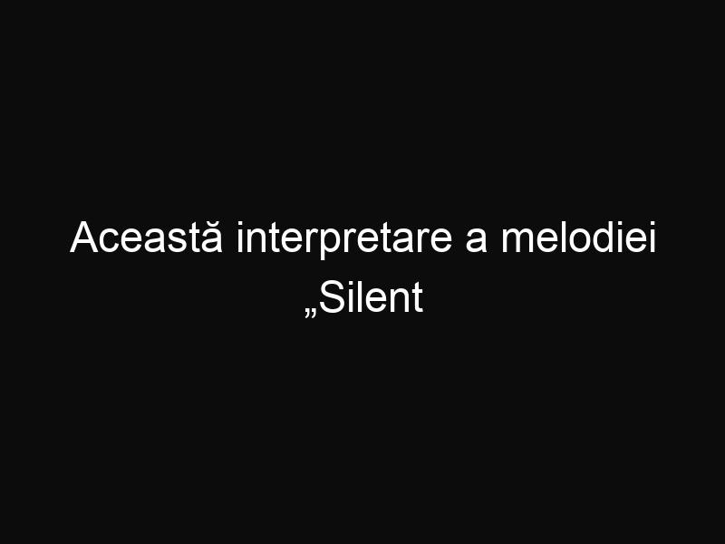 """Această interpretare a melodiei """"Silent Night"""" te va face să simţi spiritul Crăciunului"""