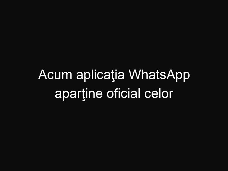 Acum aplicaţia WhatsApp aparţine oficial celor de la Facebook