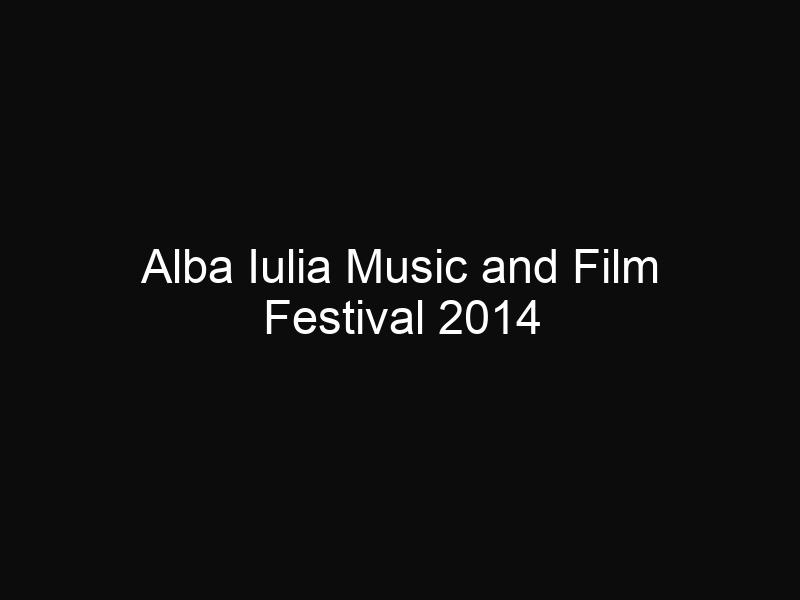 Alba Iulia Music and Film Festival 2014