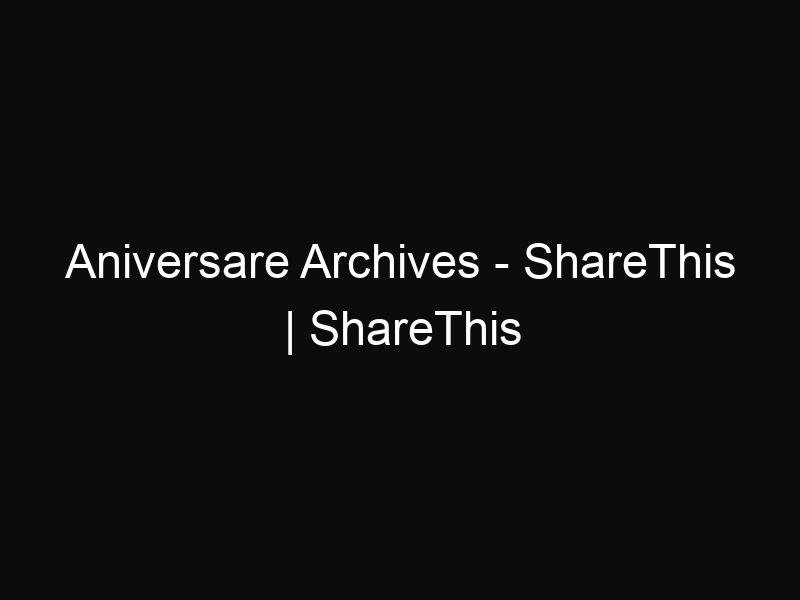 Aniversare Archives - ShareThis | ShareThis