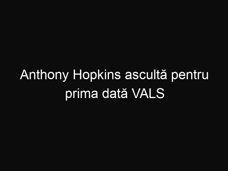 Anthony Hopkins ascultă pentru prima dată VALS compus de el acum 50 de ani!