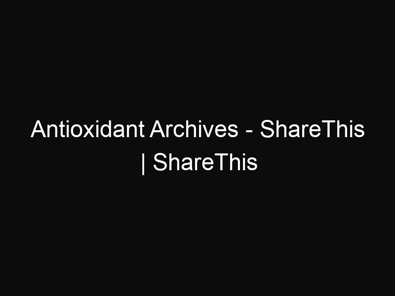 Antioxidant Archives - ShareThis | ShareThis