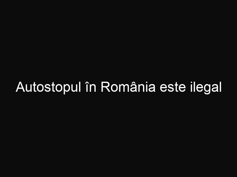 Autostopul în România este ilegal