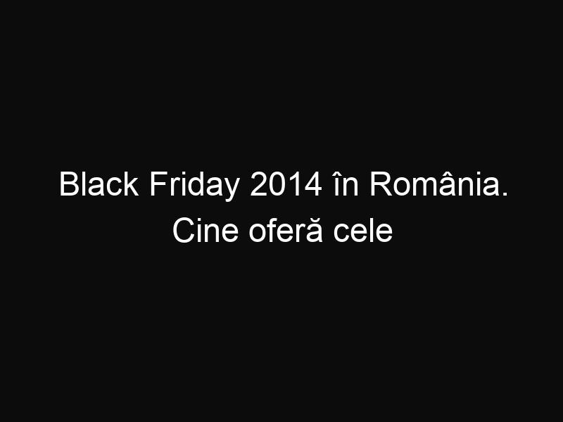 Black Friday 2014 în România. Cine oferă cele mai mari reduceri?