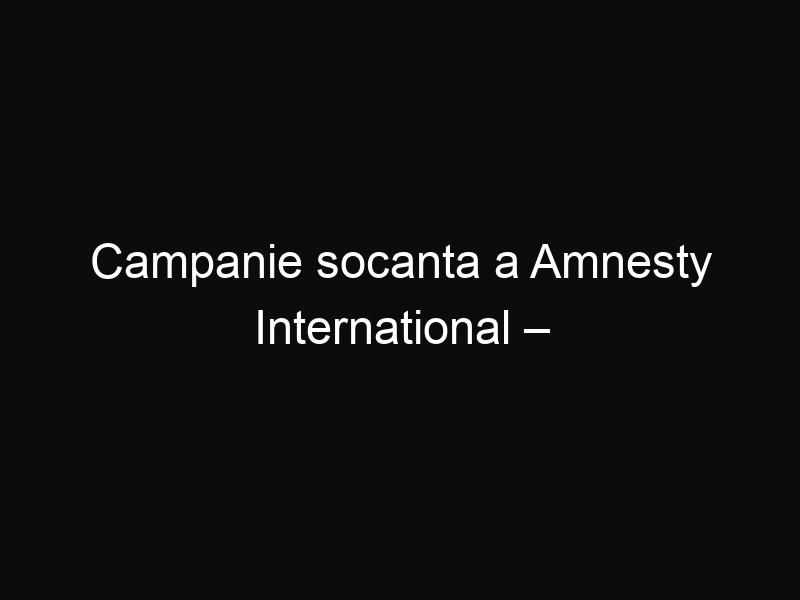 "Campanie socanta a Amnesty International – ""Se intampla acum, dar nu aici"""