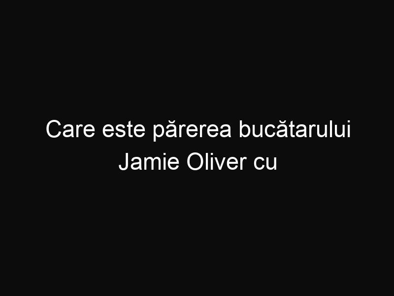 Care este părerea bucătarului Jamie Oliver cu privire la consumul de zahăr