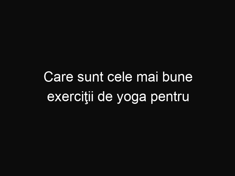 Care sunt cele mai bune exerciţii de yoga pentru a scăpa de kilogramele în plus
