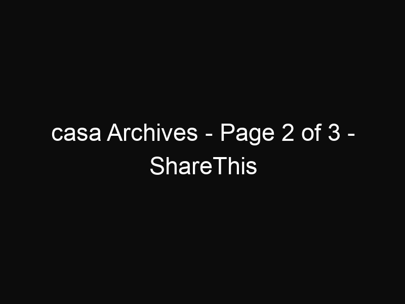 casa Archives - Page 2 of 3 - ShareThis