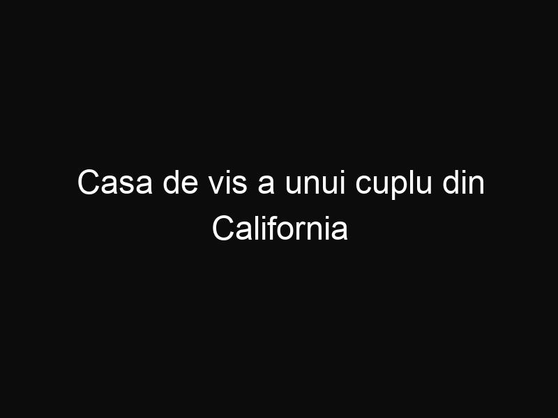 Casa de vis a unui cuplu din California