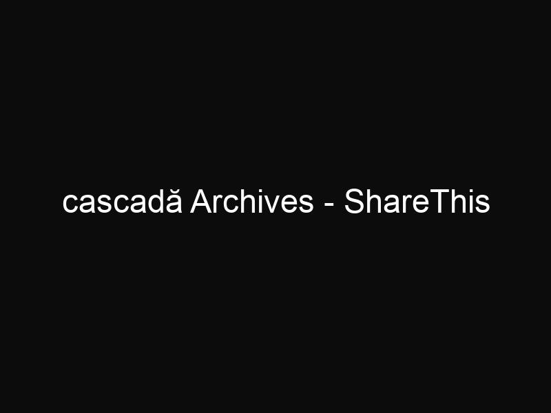 cascadă Archives - ShareThis
