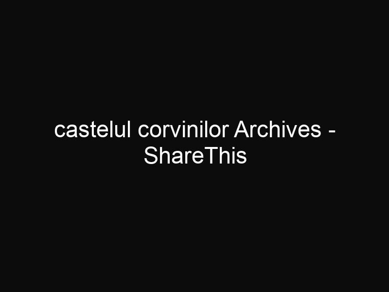 castelul corvinilor Archives - ShareThis