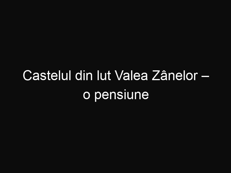 Castelul din lut Valea Zânelor – o pensiune inedită care te poartă în lumea basmului