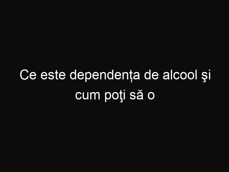 Ce este dependența de alcool şi cum poţi să o învingi