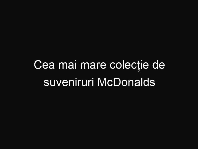 Cea mai mare colecție de suveniruri McDonalds din lume