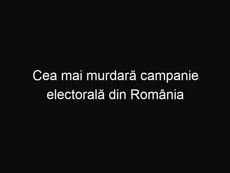 Cea mai murdară campanie electorală din România