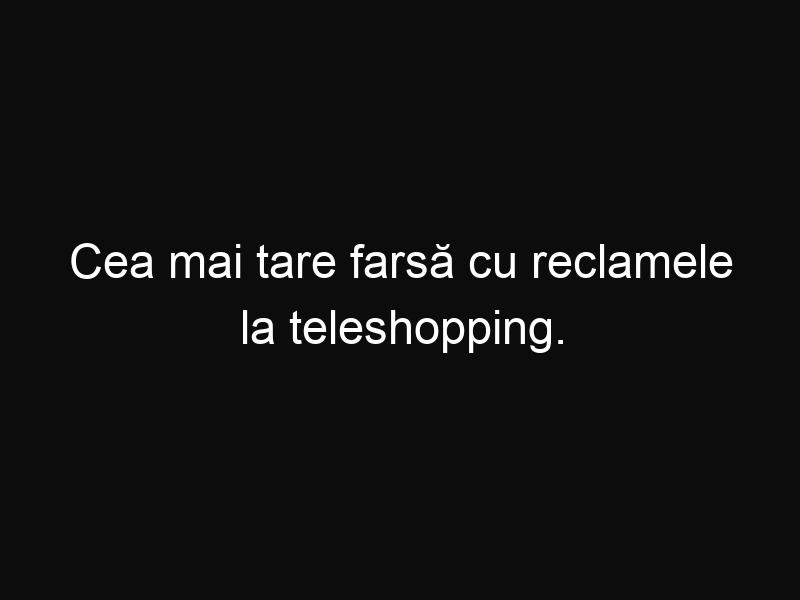 Cea mai tare farsă cu reclamele la teleshopping. O să râzi de o să te doară burta!