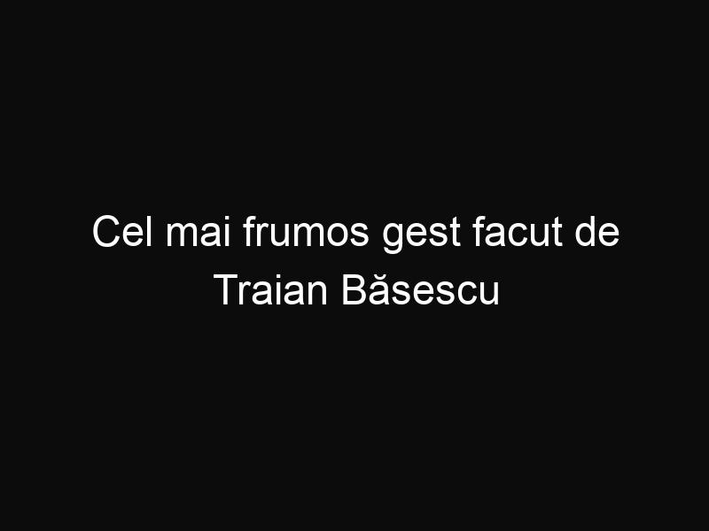 Cel mai frumos gest facut de Traian Băsescu atunci când a părăsit Palatul Cotroceni