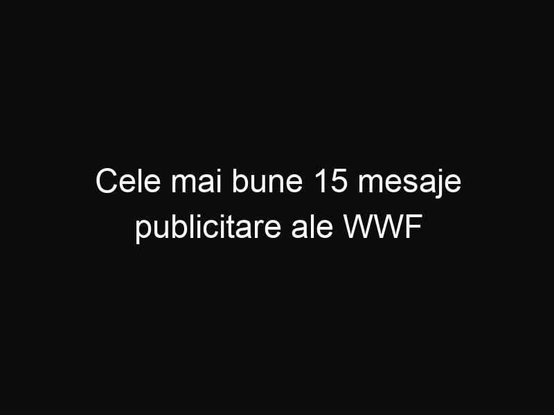 Cele mai bune 15 mesaje publicitare ale WWF