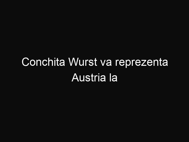 Conchita Wurst va reprezenta Austria la Eurovision 2014
