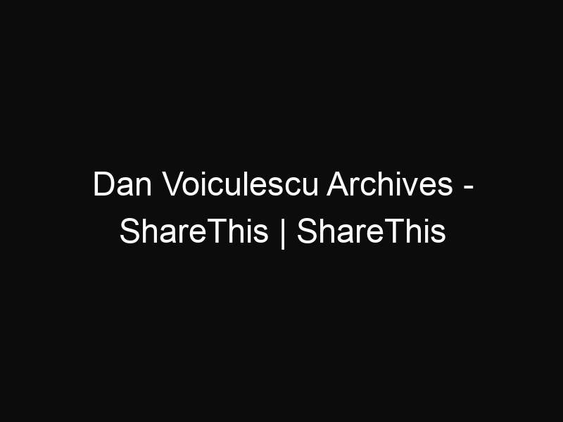 Dan Voiculescu Archives - ShareThis | ShareThis