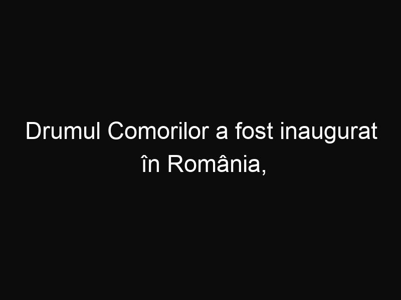Drumul Comorilor a fost inaugurat în România, un drum care va face concurenţă Transfăgărăşanului