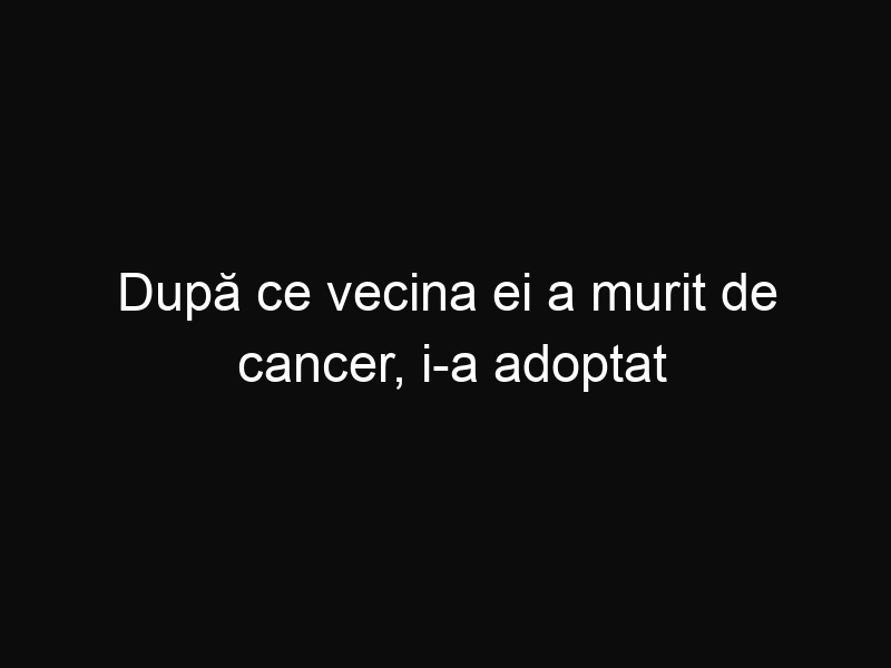 După ce vecina ei a murit de cancer, i-a adoptat copiii, însă nu se aştepta la aşa o surpriză