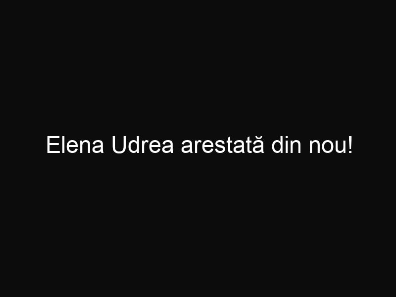 Elena Udrea arestată din nou!