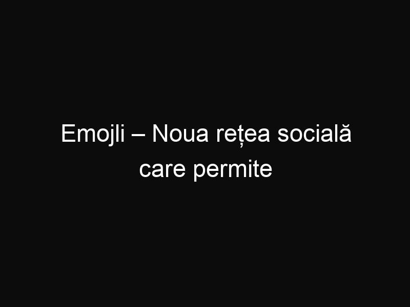 Emojli – Noua rețea socială care permite comunicarea folosind doar emoticoane