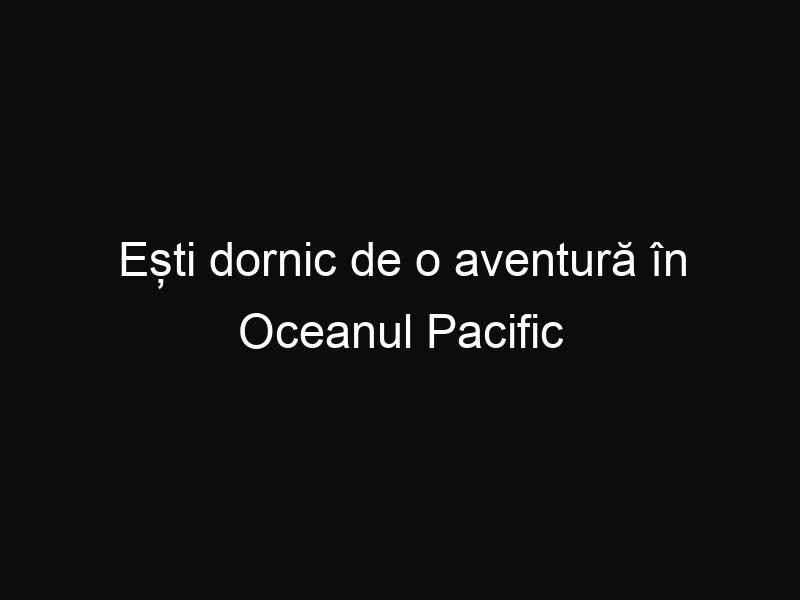 Ești dornic de o aventură în Oceanul Pacific sau Indian? Uite ce au realizat doi români