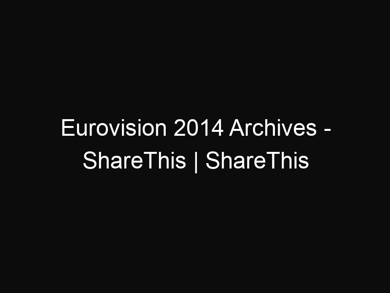 Eurovision 2014 Archives - ShareThis | ShareThis
