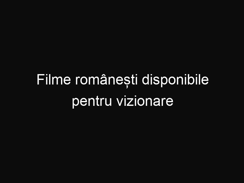 Filme românești disponibile pentru vizionare gratuit pe YouTube