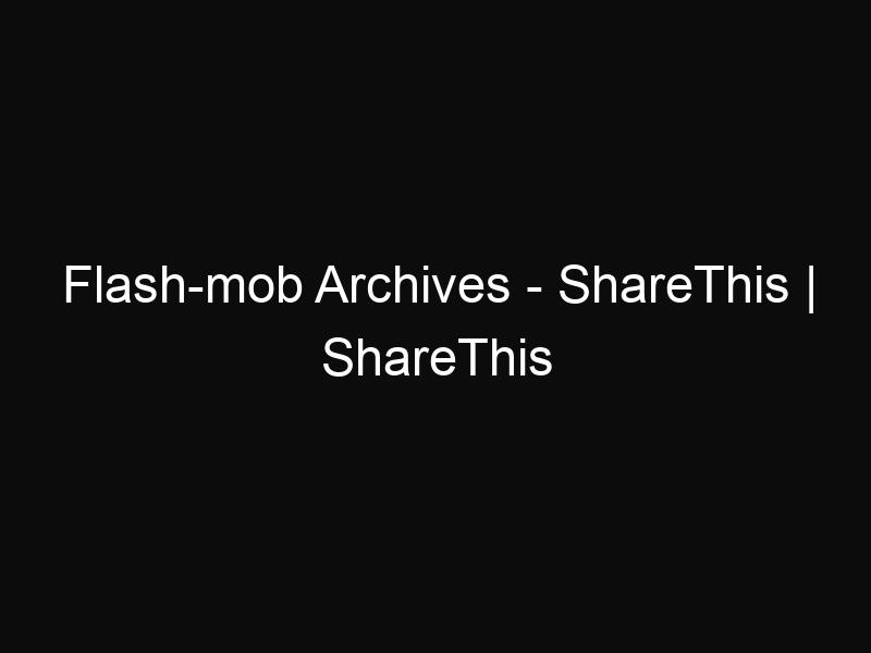 Flash-mob Archives - ShareThis | ShareThis