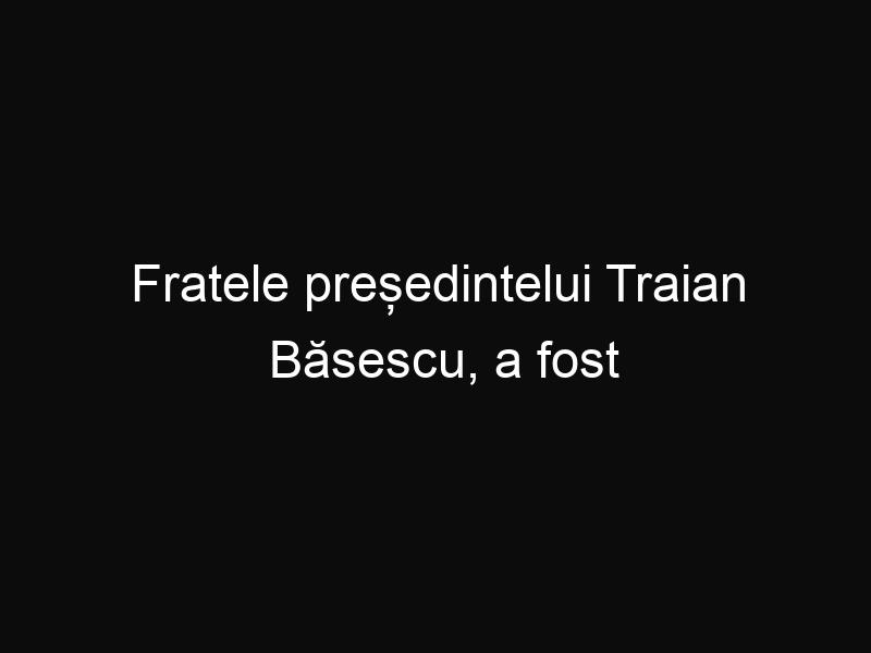 Fratele președintelui Traian Băsescu, a fost arestat și dus în cătușe în arestul Poliției
