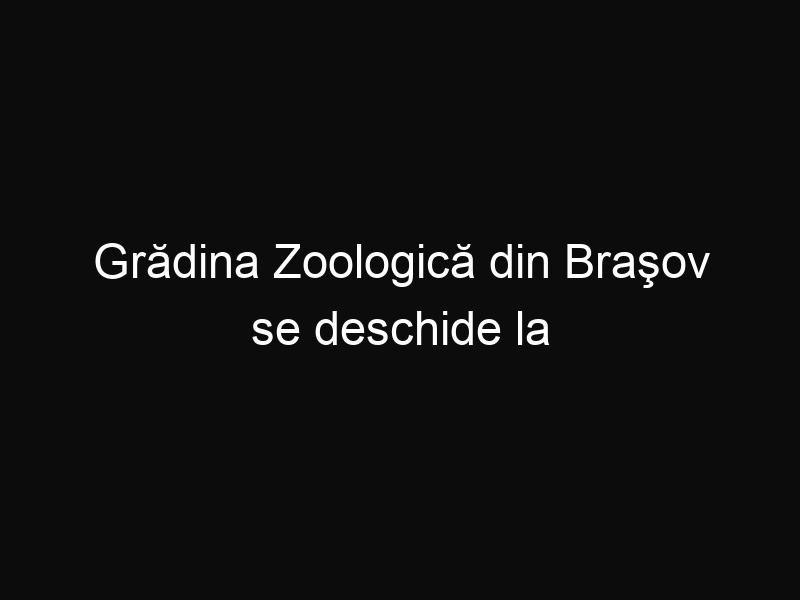 Grădina Zoologică din Braşov se deschide la sfârşitul lunii septembrie