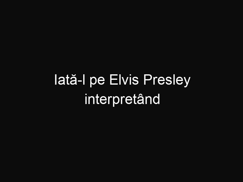 """Iată-l pe Elvis Presley interpretând """"Unchained Melody"""" în ultimul său concert filmat"""