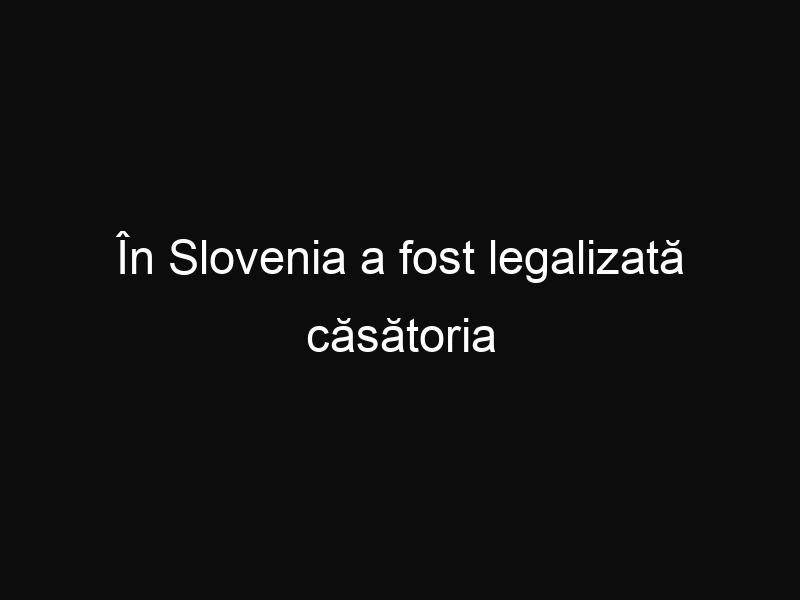În Slovenia a fost legalizată căsătoria între persoane de acelaşi sex