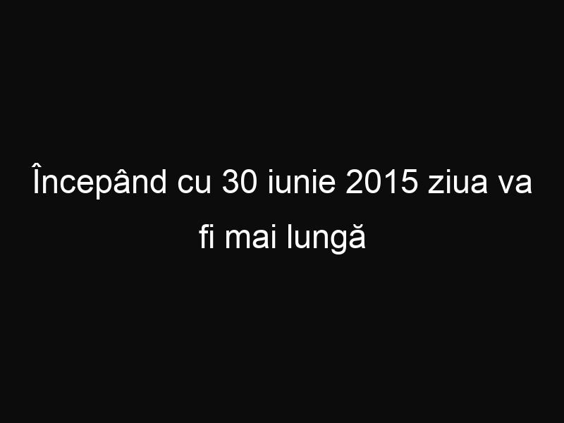 Începând cu 30 iunie 2015 ziua va fi mai lungă cu o secundă. Iată cum ne influenţează acest aspect!