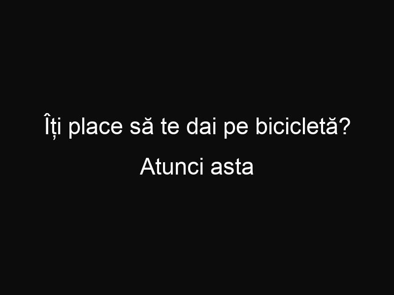 Îți place să te dai pe bicicletă? Atunci asta este traseul de vis pe care trebuie să-l faci