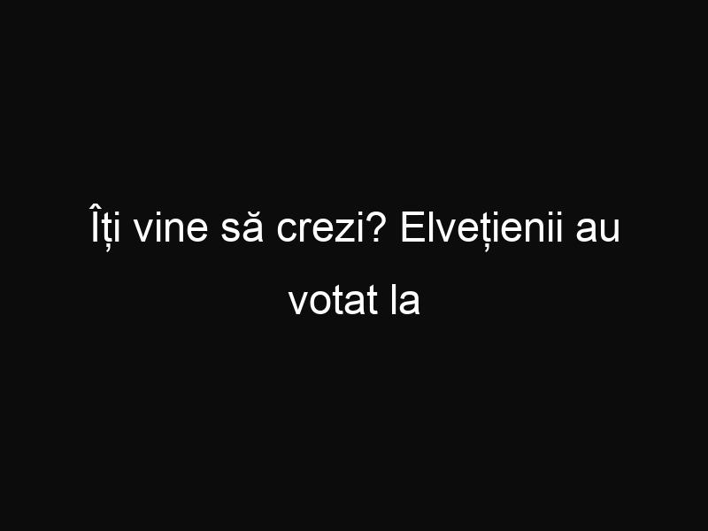 Îți vine să crezi? Elvețienii au votat la referendum împotriva unui venit minim garantat de 2200 EURO!