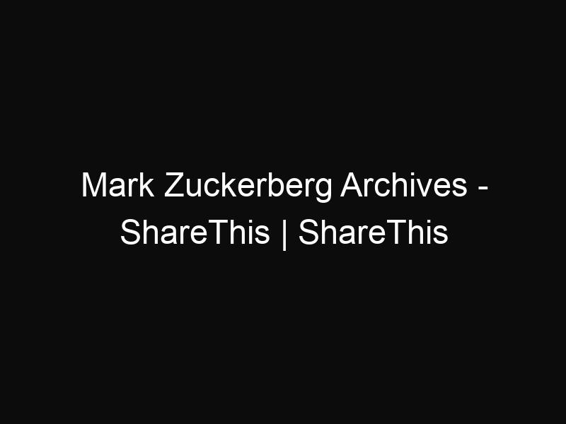 Mark Zuckerberg Archives - ShareThis | ShareThis