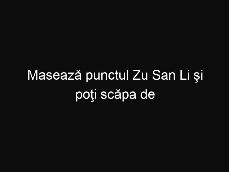 Masează punctul Zu San Li şi poţi scăpa de peste 100 de boli