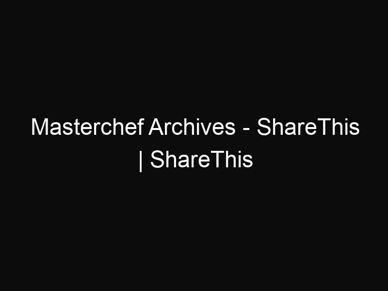 Masterchef Archives - ShareThis | ShareThis