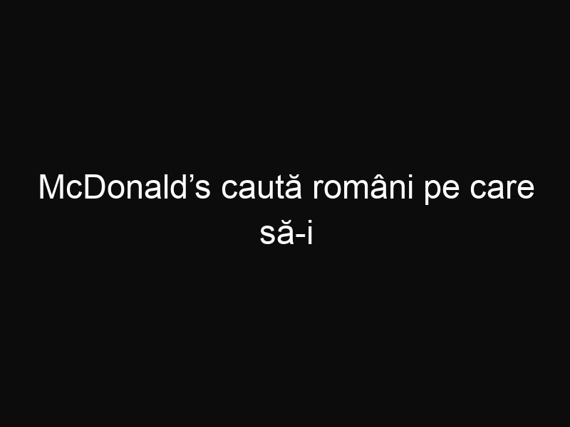 McDonald's caută români pe care să-i angajeze în Germania