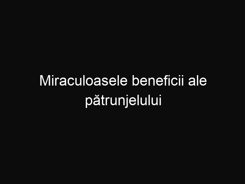 Miraculoasele beneficii ale pătrunjelului