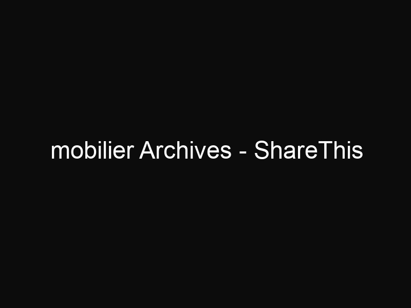 mobilier Archives - ShareThis