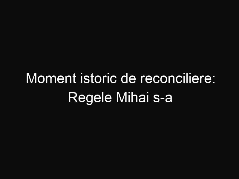 Moment istoric de reconciliere: Regele Mihai s-a întâlnit cu președintele României, Klaus Iohannis