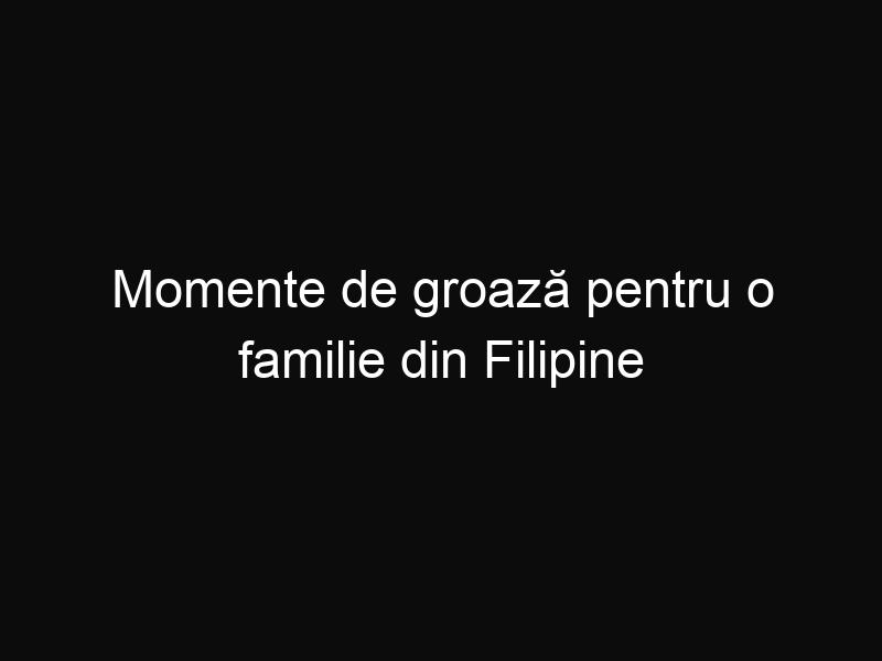 Momente de groază pentru o familie din Filipine