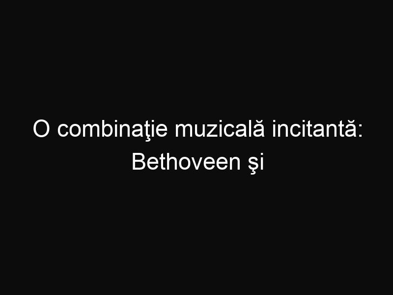 O combinaţie muzicală incitantă: Bethoveen şi Led Zepellin