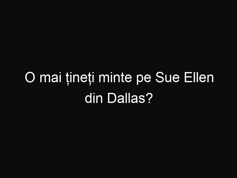 O mai țineți minte pe Sue Ellen din Dallas? Uite cum arată acum la 74 de ani