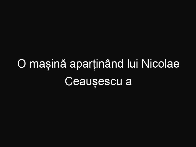 O mașină aparținând lui Nicolae Ceaușescu a fost vândută la licitație cu 37.000 EURO